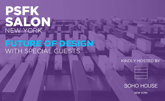 PSFK SALON NEW YORK - FUTURE OF DESIGN