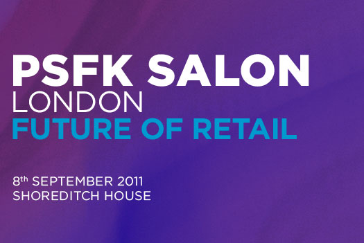 PSFK SALON LONDON: Future of Retail