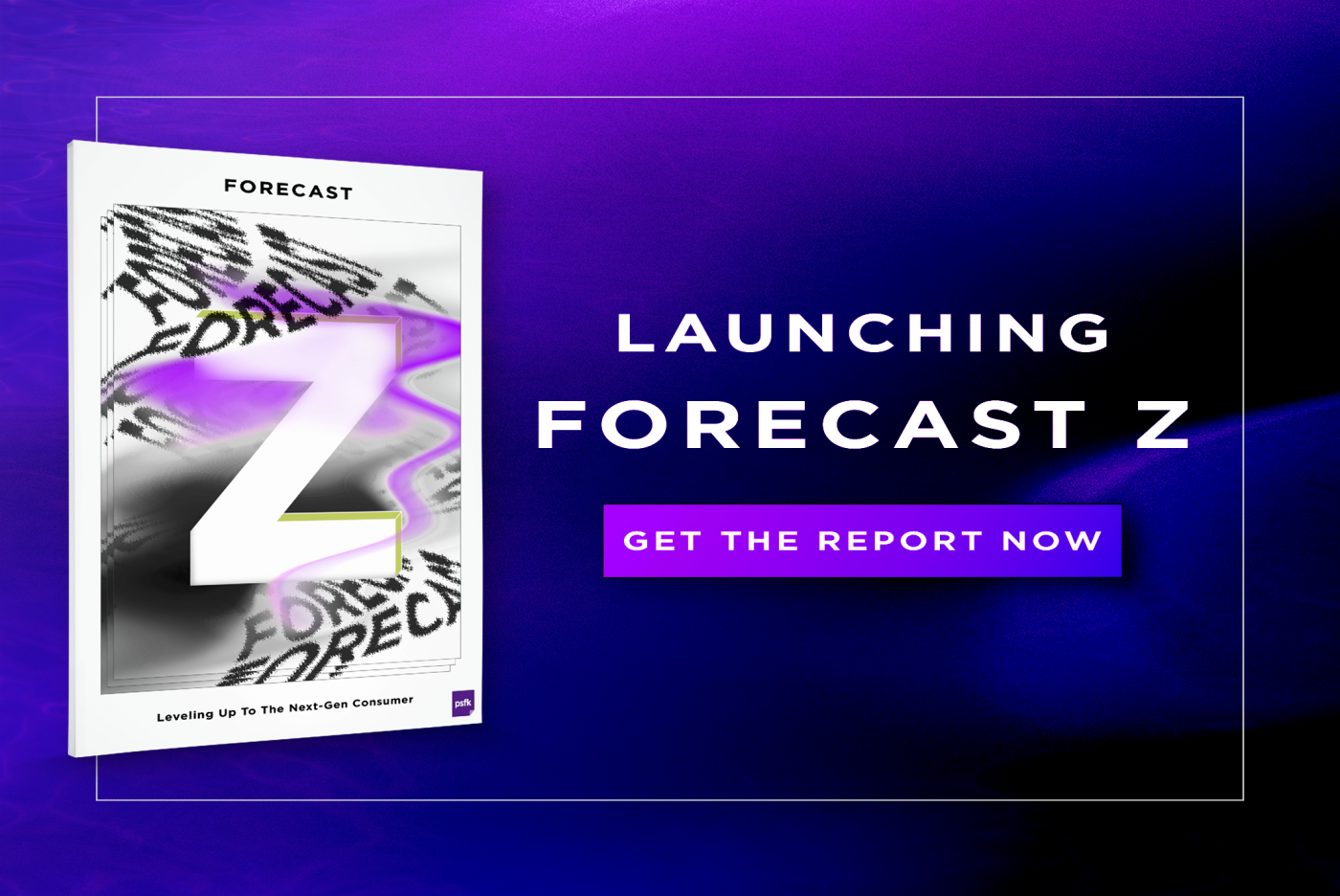PSFK Launches The Forecast Z Report