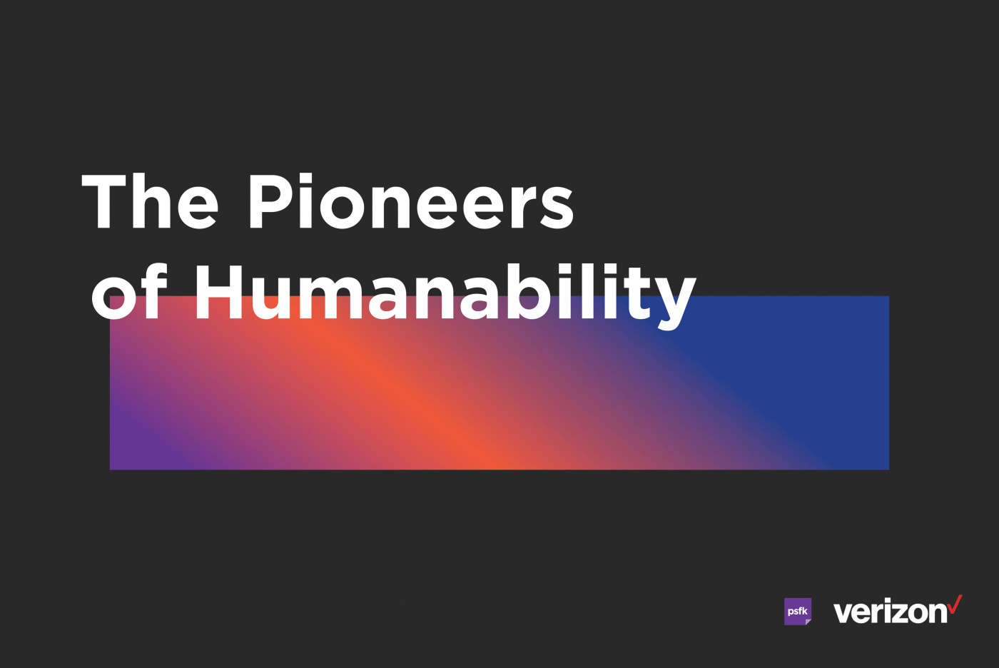 PSFK Presents: The Pioneers Of Humanability