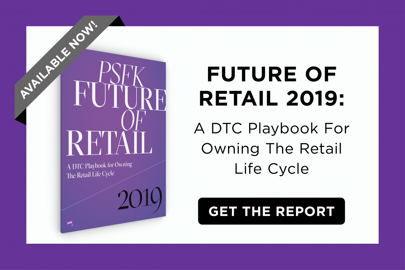 PSFK's Roadmap To DTC Success: The Future of Retail 2019 Report