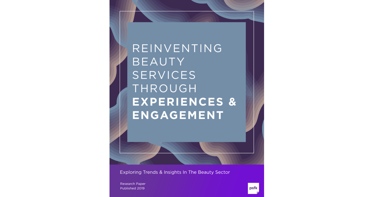 Reinventing Beauty Services Report: Download Today From PSFK
